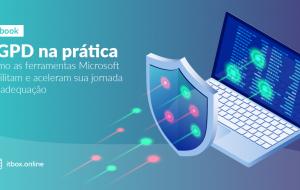 LGPD na prática Descubra como as ferramentas Microsoft facilitam e aceleram sua jornada de adequação a cada requisito